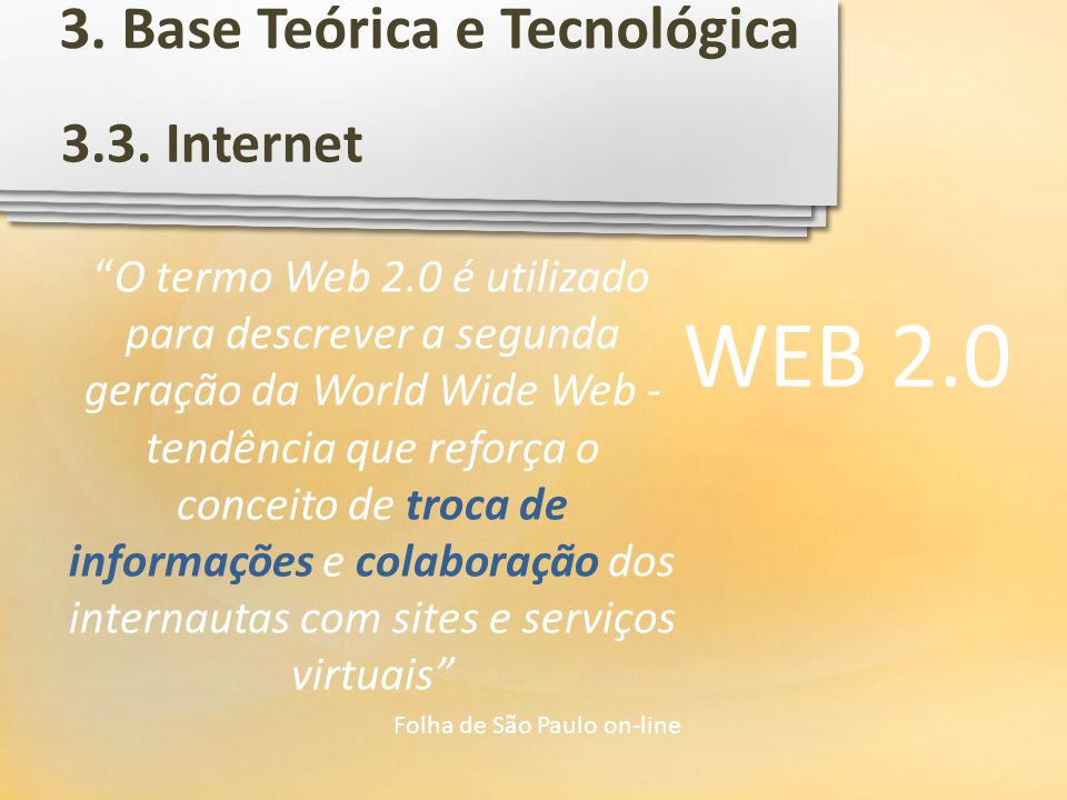 3.3. Internet 3. Base Teórica e Tecnológica WEB 2.0 O termo Web 2.0 é utilizado para descrever a segunda geração da World Wide Web - tendência que ref