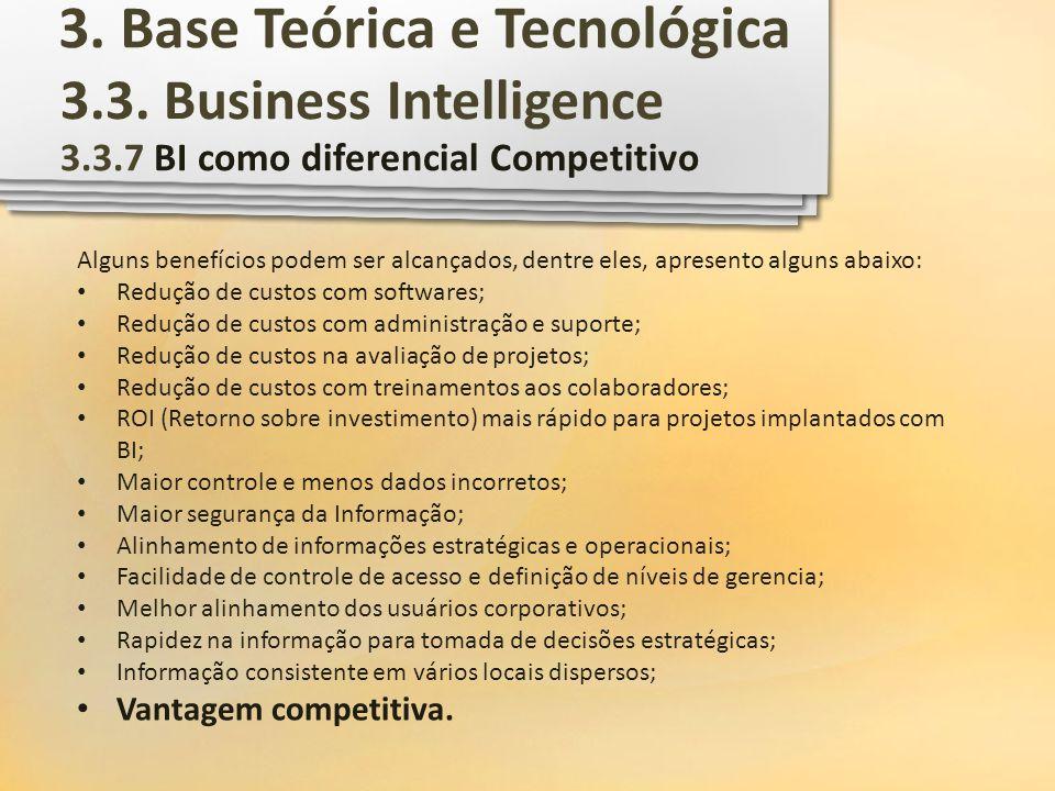 3.3. Business Intelligence 3.3.7 BI como diferencial Competitivo Alguns benefícios podem ser alcançados, dentre eles, apresento alguns abaixo: Redução