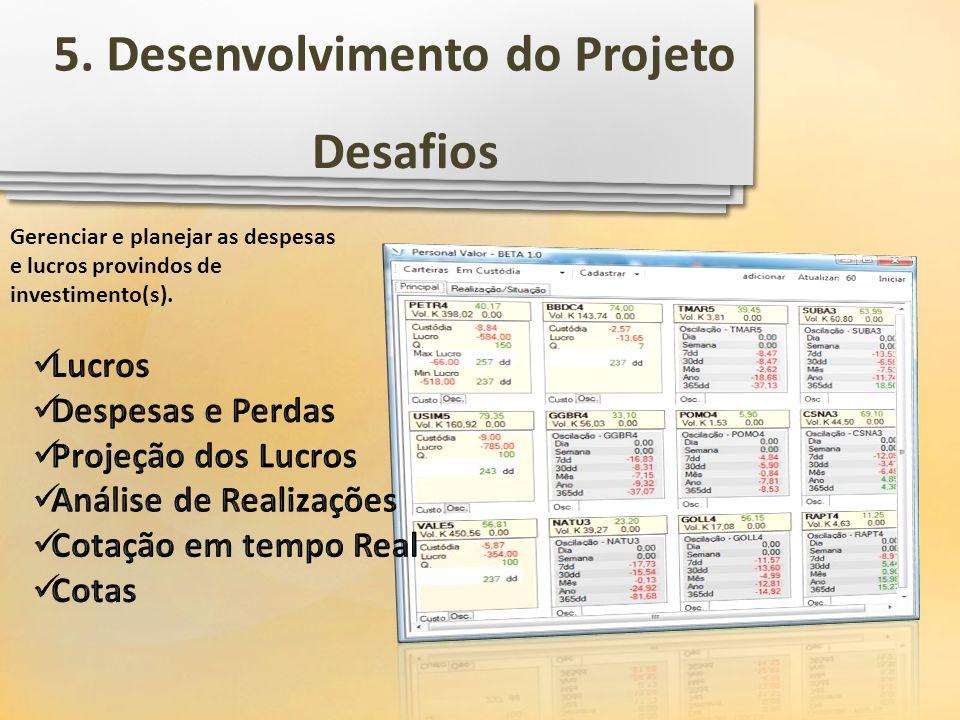Desafios 5. Desenvolvimento do Projeto Gerenciar e planejar as despesas e lucros provindos de investimento(s).