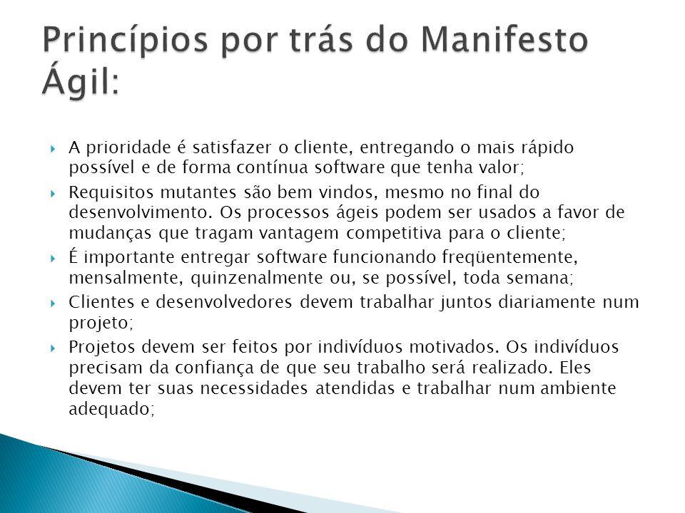 A prioridade é satisfazer o cliente, entregando o mais rápido possível e de forma contínua software que tenha valor; Requisitos mutantes são bem vindo