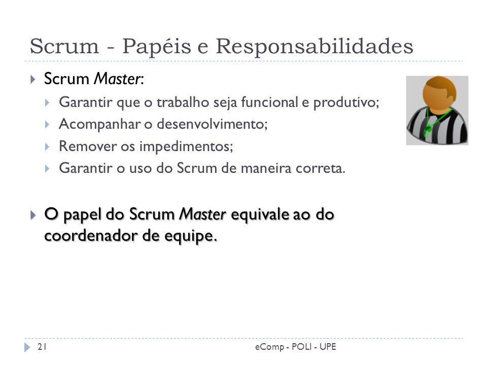 Scrum - Papéis e Responsabilidades Scrum Master: Garantir que o trabalho seja funcional e produtivo; Acompanhar o desenvolvimento; Remover os impedime