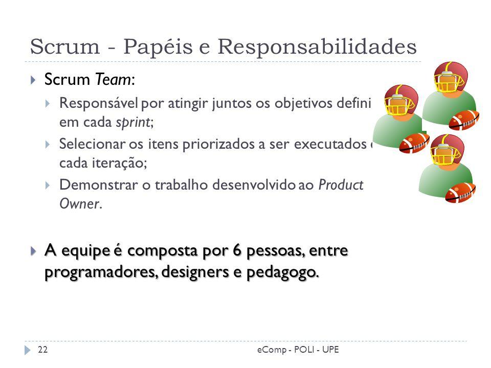 Scrum - Papéis e Responsabilidades Scrum Team: Responsável por atingir juntos os objetivos definidos em cada sprint; Selecionar os itens priorizados a