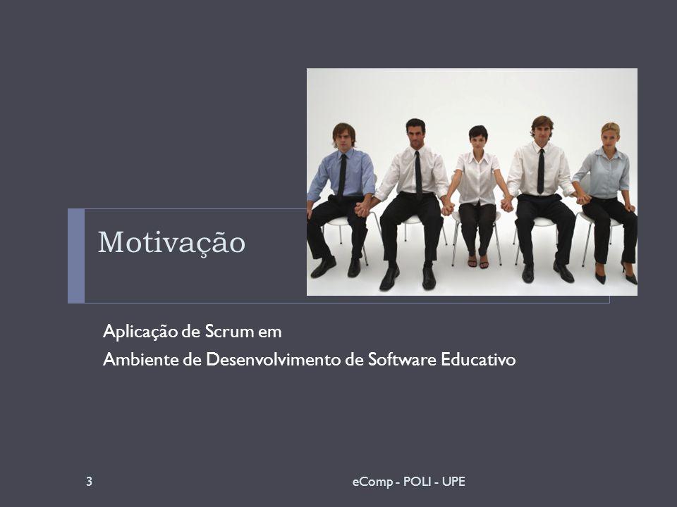 Motivação Aplicação de Scrum em Ambiente de Desenvolvimento de Software Educativo 3eComp - POLI - UPE