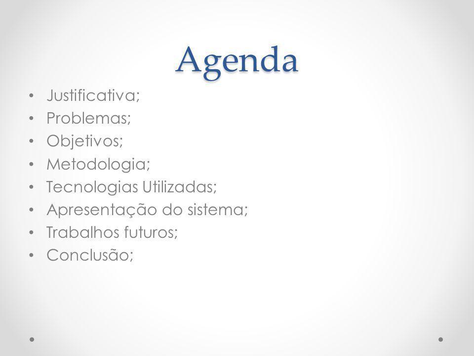 Agenda Justificativa; Problemas; Objetivos; Metodologia; Tecnologias Utilizadas; Apresentação do sistema; Trabalhos futuros; Conclusão;