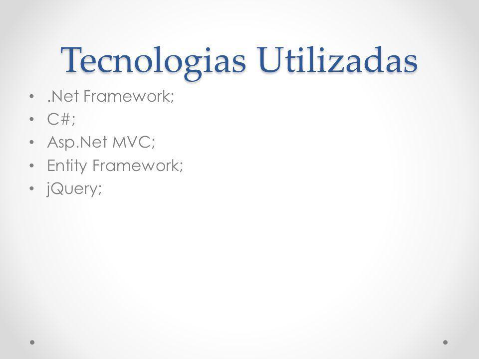 Tecnologias Utilizadas.Net Framework; C#; Asp.Net MVC; Entity Framework; jQuery;