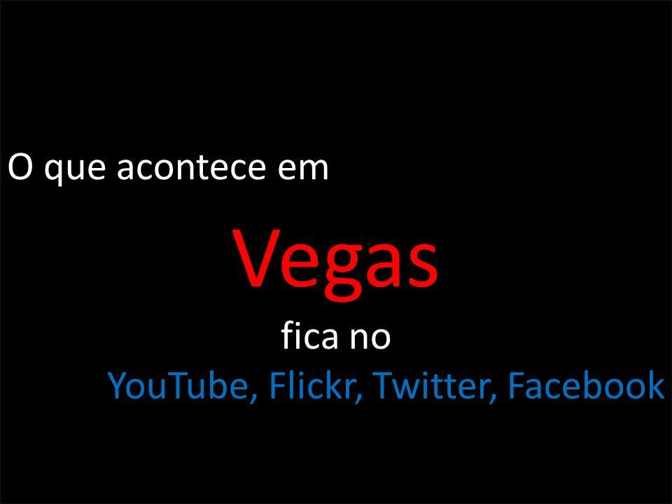 O que acontece em Vegas fica no YouTube, Flickr, Twitter, Facebook