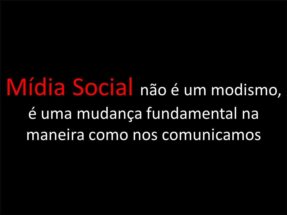 Mídia Social não é um modismo, é uma mudança fundamental na maneira como nos comunicamos
