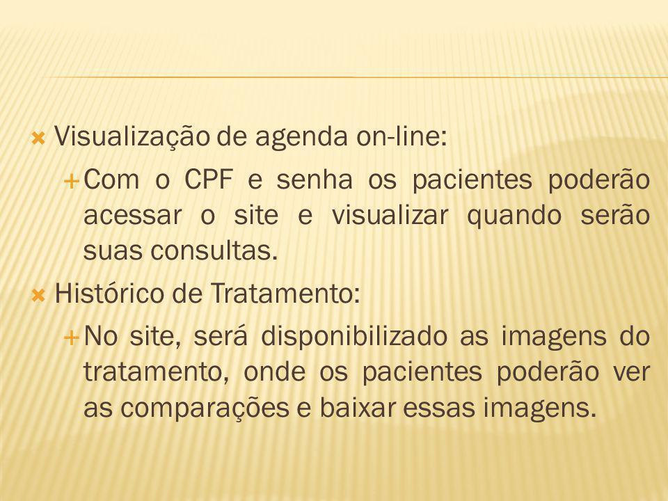 Visualização de agenda on-line: Com o CPF e senha os pacientes poderão acessar o site e visualizar quando serão suas consultas. Histórico de Tratament