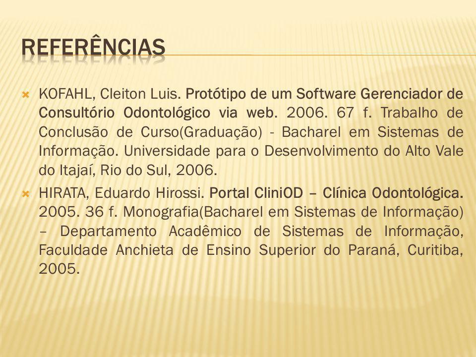 KOFAHL, Cleiton Luis. Protótipo de um Software Gerenciador de Consultório Odontológico via web. 2006. 67 f. Trabalho de Conclusão de Curso(Graduação)