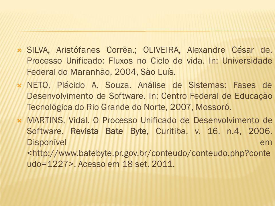 SILVA, Aristófanes Corrêa.; OLIVEIRA, Alexandre César de. Processo Unificado: Fluxos no Ciclo de vida. In: Universidade Federal do Maranhão, 2004, São