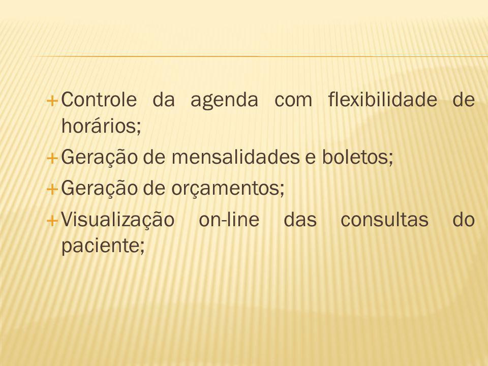 Controle da agenda com flexibilidade de horários; Geração de mensalidades e boletos; Geração de orçamentos; Visualização on-line das consultas do paci