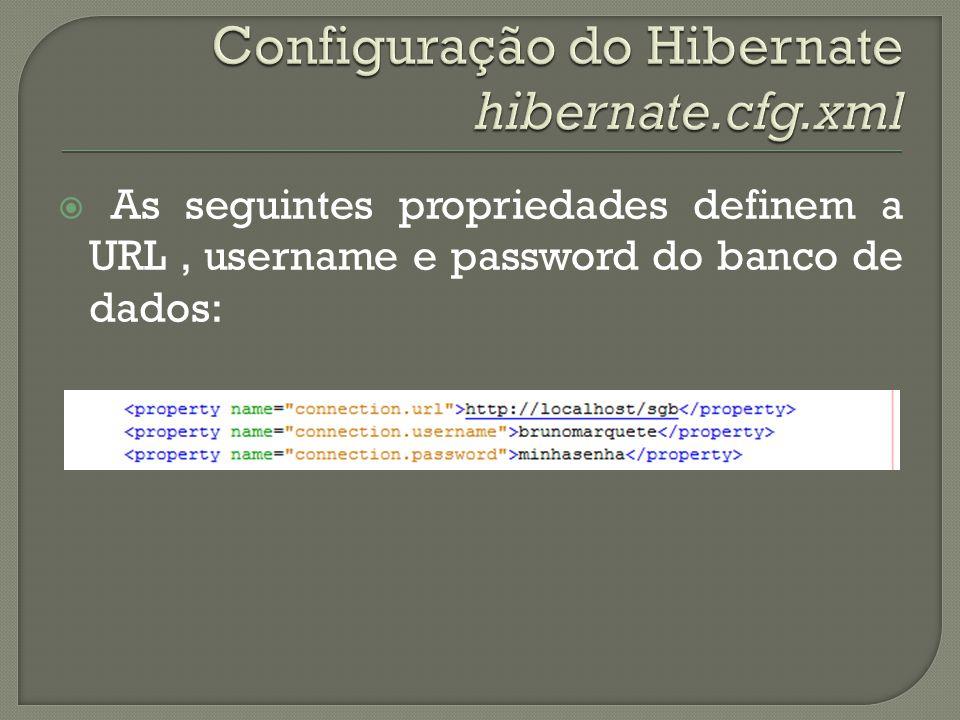 As seguintes propriedades definem a URL, username e password do banco de dados: