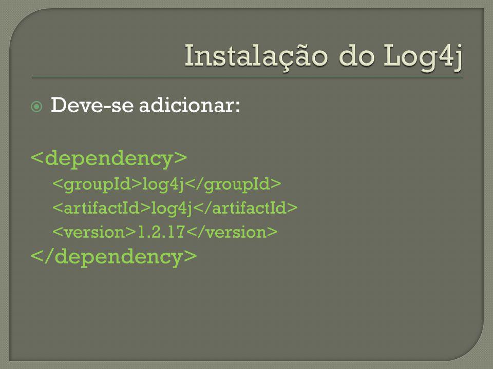 Deve-se adicionar: log4j 1.2.17