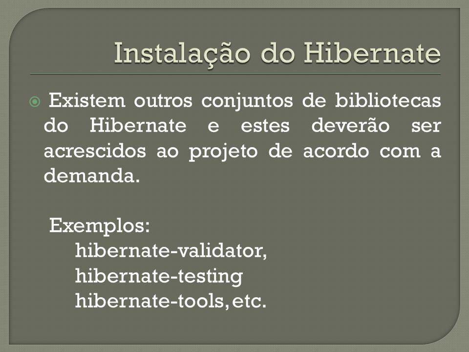 Existem outros conjuntos de bibliotecas do Hibernate e estes deverão ser acrescidos ao projeto de acordo com a demanda. Exemplos: hibernate-validator,