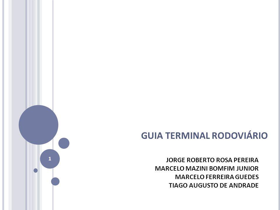GUIA TERMINAL RODOVIÁRIO 1 JORGE ROBERTO ROSA PEREIRA MARCELO MAZINI BOMFIM JUNIOR MARCELO FERREIRA GUEDES TIAGO AUGUSTO DE ANDRADE