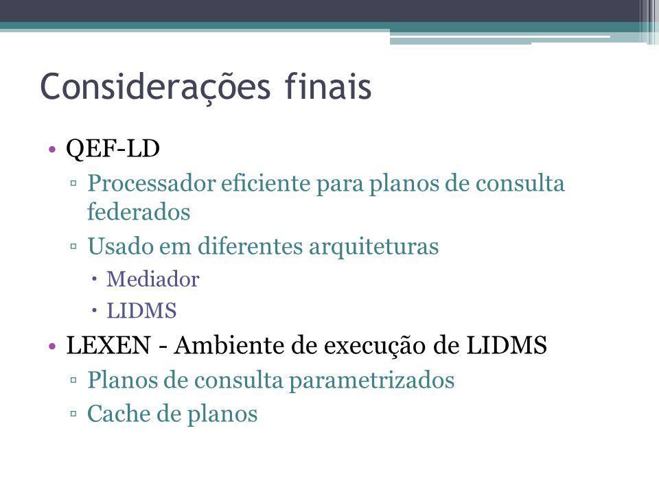 Considerações finais QEF-LD Processador eficiente para planos de consulta federados Usado em diferentes arquiteturas Mediador LIDMS LEXEN - Ambiente d