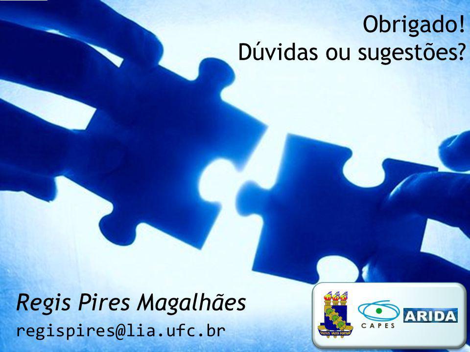 Regis Pires Magalhães regispires@lia.ufc.br Obrigado! Dúvidas ou sugestões?