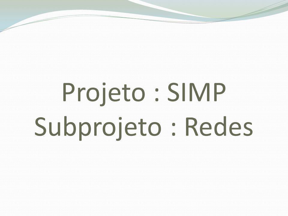 Projeto : SIMP Subprojeto : Redes
