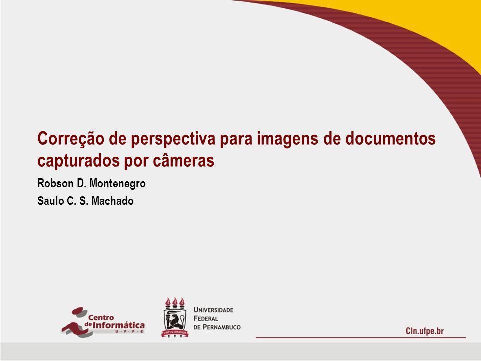 Robson D. Montenegro Saulo C. S. Machado Correção de perspectiva para imagens de documentos capturados por câmeras