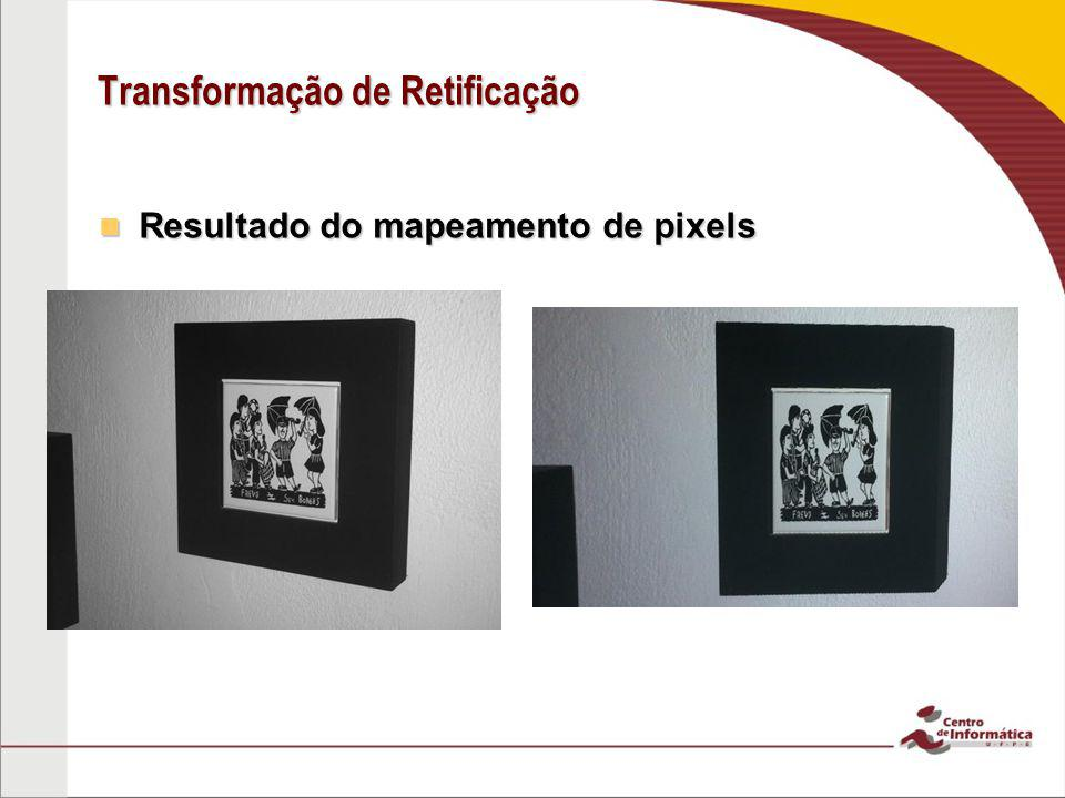 Transformação de Retificação Resultado do mapeamento de pixels Resultado do mapeamento de pixels