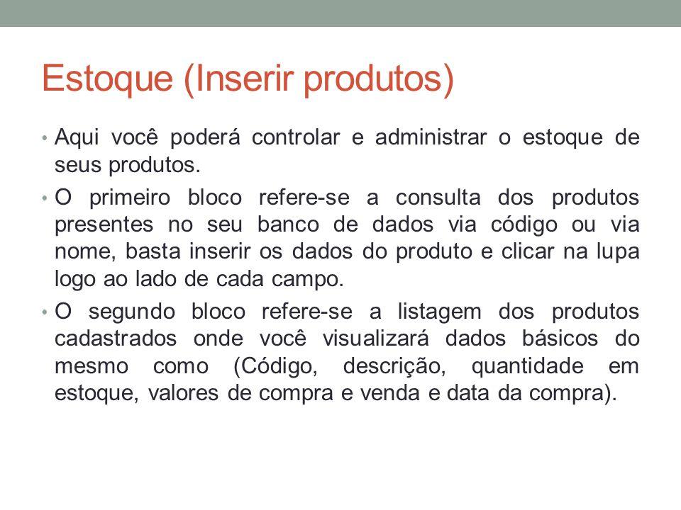 Estoque (Inserir produtos) Aqui você poderá controlar e administrar o estoque de seus produtos. O primeiro bloco refere-se a consulta dos produtos pre