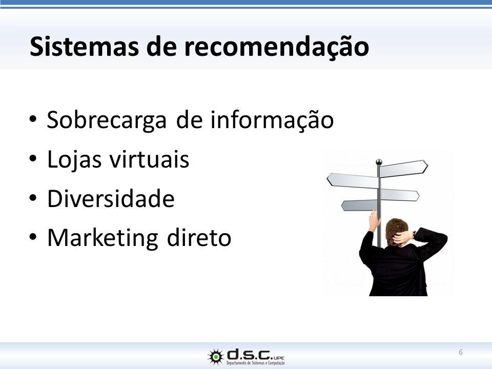 Sobrecarga de informação Lojas virtuais Diversidade Marketing direto Sistemas de recomendação 6