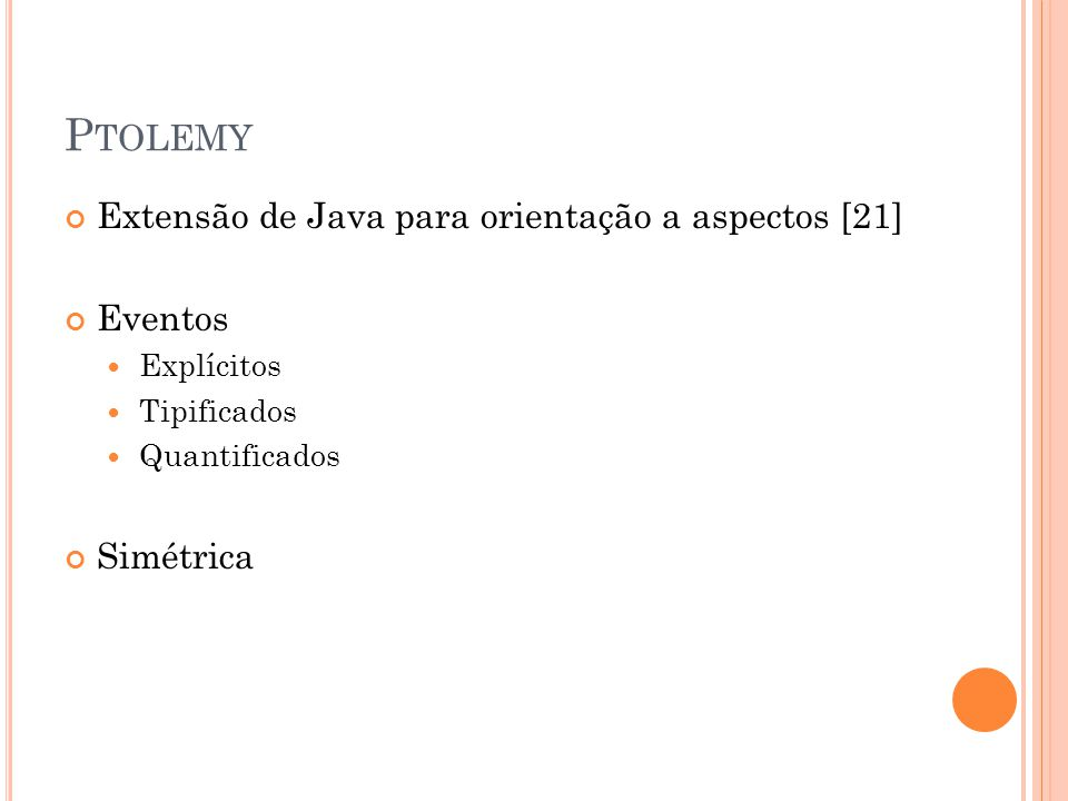 P TOLEMY Extensão de Java para orientação a aspectos [21] Eventos Explícitos Tipificados Quantificados Simétrica