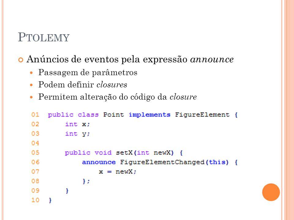 Anúncios de eventos pela expressão announce Passagem de parâmetros Podem definir closures Permitem alteração do código da closure