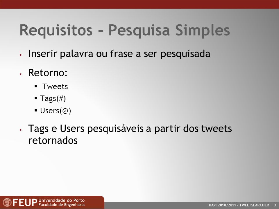 DAPI 2010/2011- TWEETSEARCHER 3 Requisitos – Pesquisa Simples Inserir palavra ou frase a ser pesquisada Retorno: Tweets Tags(#) Users(@) Tags e Users