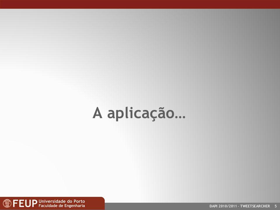 DAPI 2010/2011- TWEETSEARCHER 5 A aplicação…