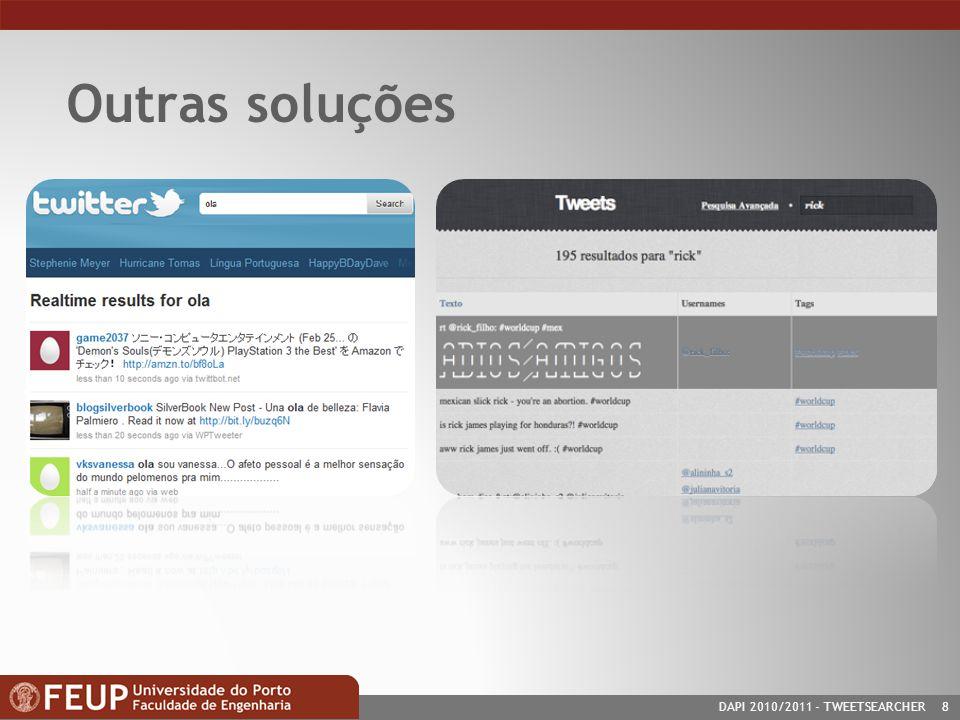 DAPI 2010/2011- TWEETSEARCHER 8 Outras soluções