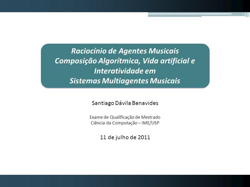 Raciocínio de Agentes Musicais Composição Algorítmica, Vida artificial e Interatividade em Sistemas Multiagentes Musicais Raciocínio de Agentes Musica