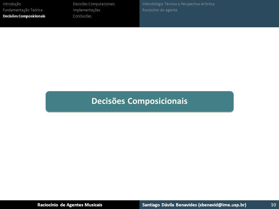 Santiago Dávila Benavides (sbenavid@ime.usp.br) Ensemble: Um arcabouço para sistemas multiagente musicaisRaciocínio de Agentes Musicais Metodologia Té