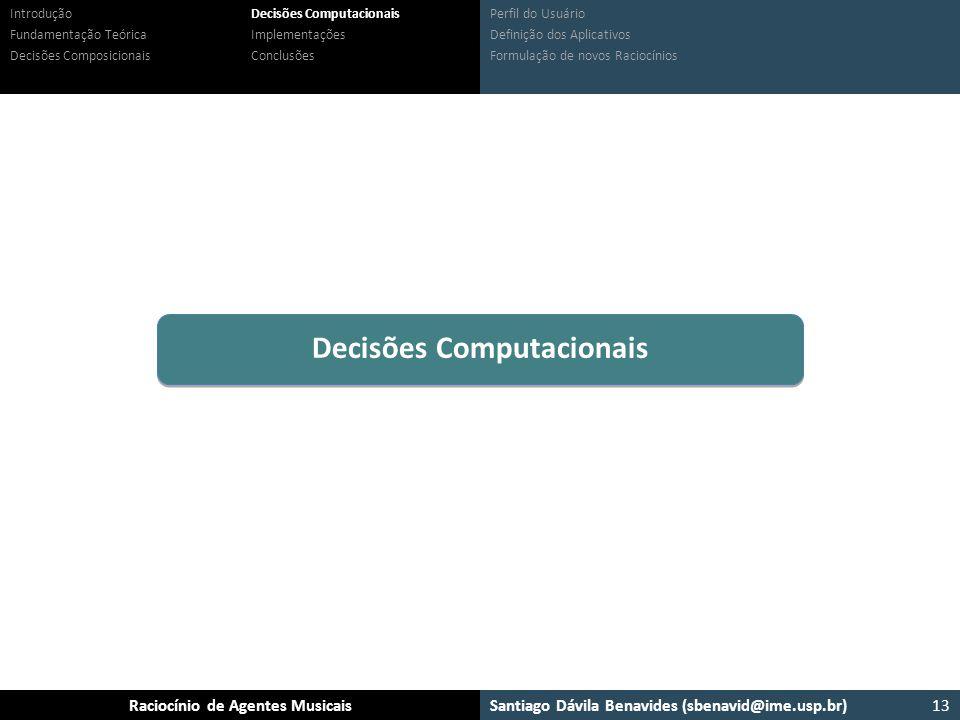 Santiago Dávila Benavides (sbenavid@ime.usp.br) Ensemble: Um arcabouço para sistemas multiagente musicaisRaciocínio de Agentes Musicais Perfil do Usuá