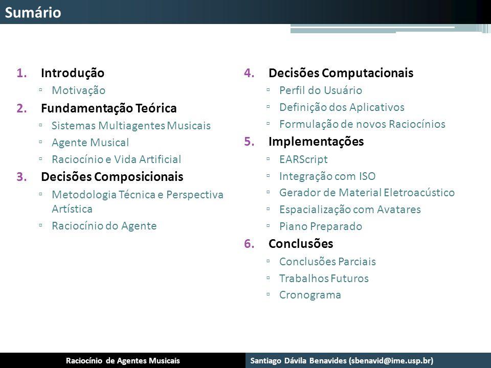 Sumário Santiago Dávila Benavides (sbenavid@ime.usp.br) Raciocínio de Agentes Musicais 1.Introdução Motivação 2.Fundamentação Teórica Sistemas Multiag