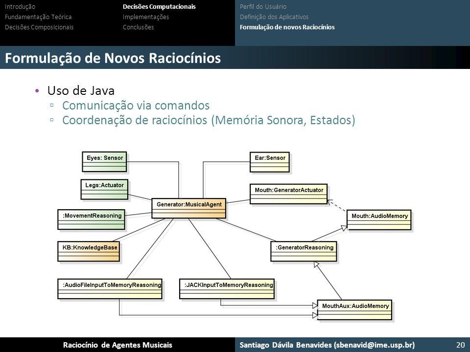 Santiago Dávila Benavides (sbenavid@ime.usp.br) Ensemble: Um arcabouço para sistemas multiagente musicaisRaciocínio de Agentes Musicais Formulação de