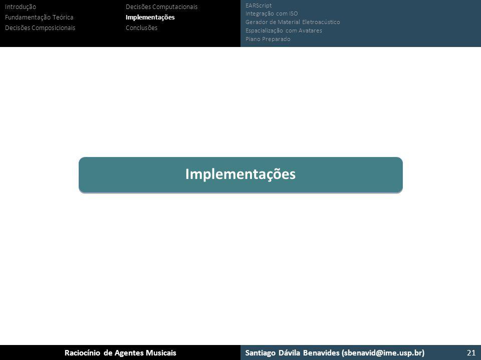 Santiago Dávila Benavides (sbenavid@ime.usp.br) Ensemble: Um arcabouço para sistemas multiagente musicaisRaciocínio de Agentes Musicais EARScript Inte
