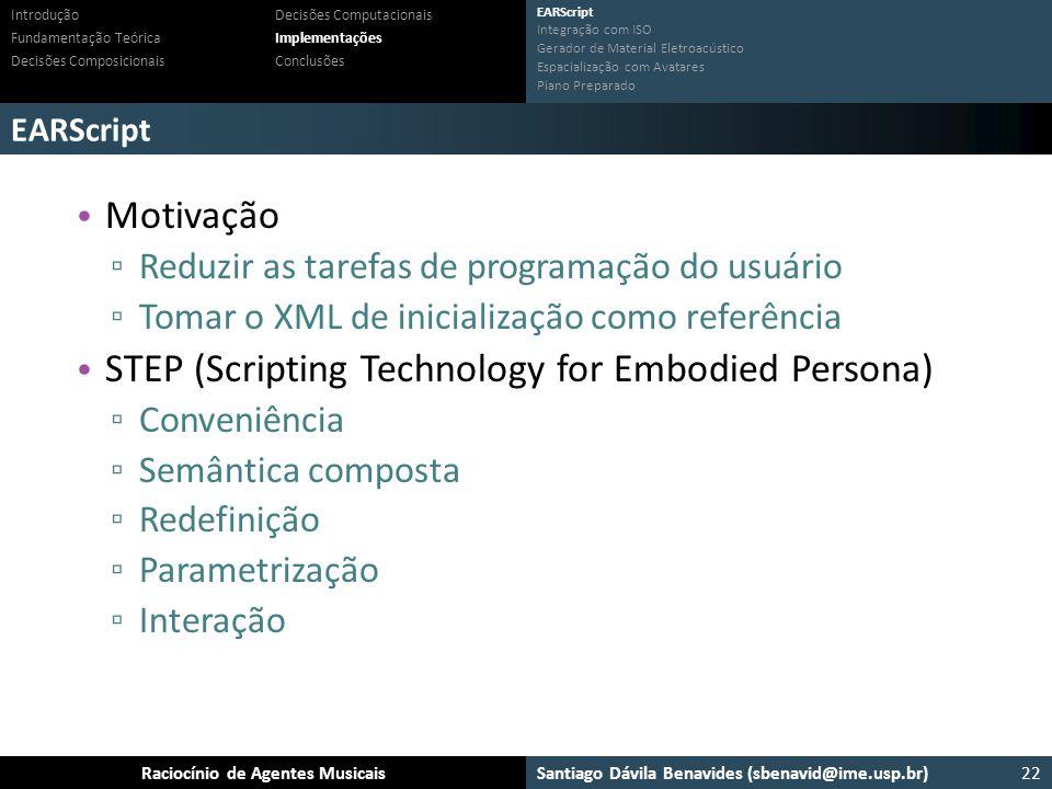 Santiago Dávila Benavides (sbenavid@ime.usp.br) Ensemble: Um arcabouço para sistemas multiagente musicaisRaciocínio de Agentes Musicais EARScript 22 I