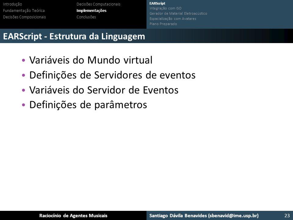 Santiago Dávila Benavides (sbenavid@ime.usp.br) Ensemble: Um arcabouço para sistemas multiagente musicaisRaciocínio de Agentes Musicais EARScript - Es