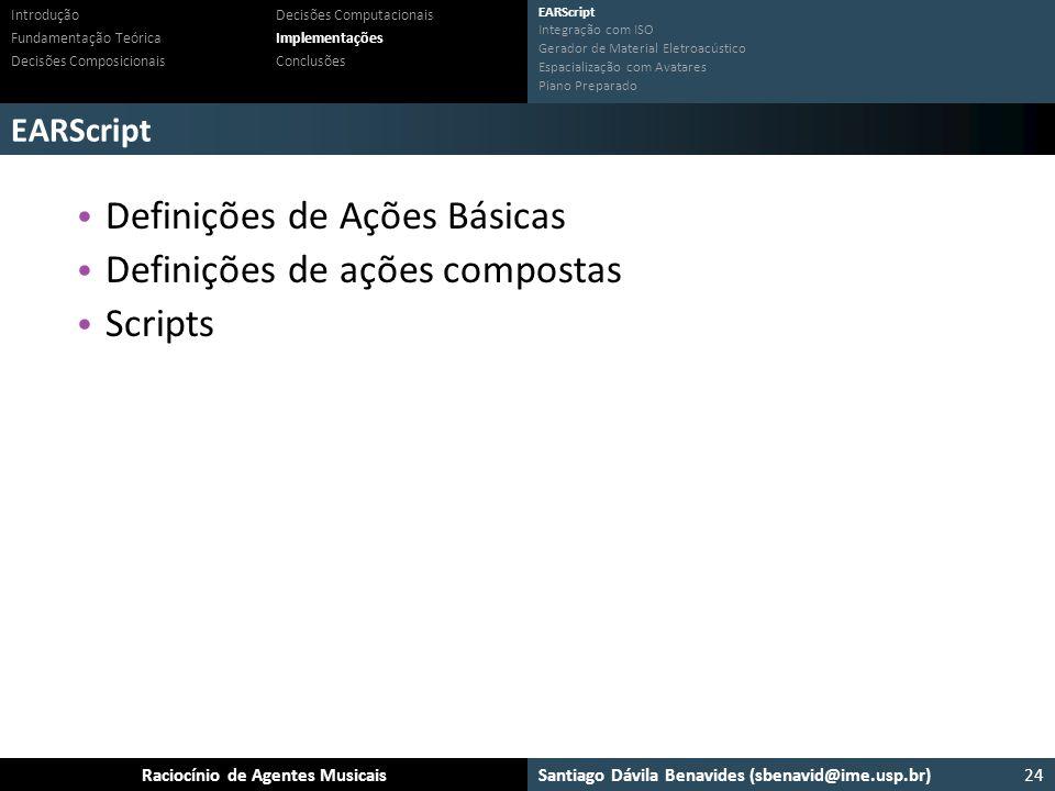 Santiago Dávila Benavides (sbenavid@ime.usp.br) Ensemble: Um arcabouço para sistemas multiagente musicaisRaciocínio de Agentes Musicais EARScript 24 I