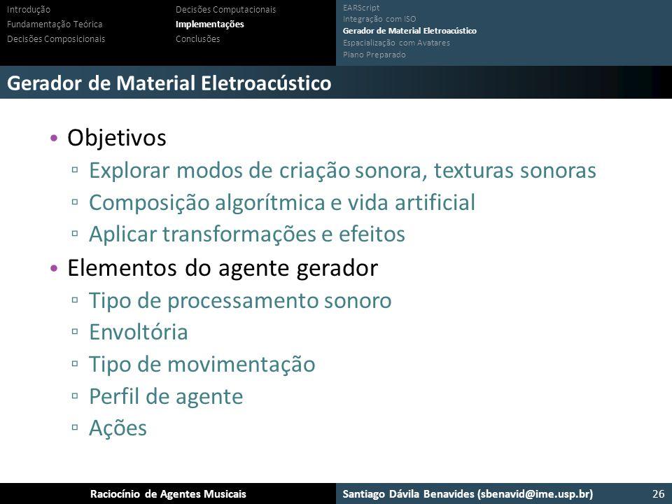 Santiago Dávila Benavides (sbenavid@ime.usp.br) Ensemble: Um arcabouço para sistemas multiagente musicaisRaciocínio de Agentes Musicais Gerador de Mat