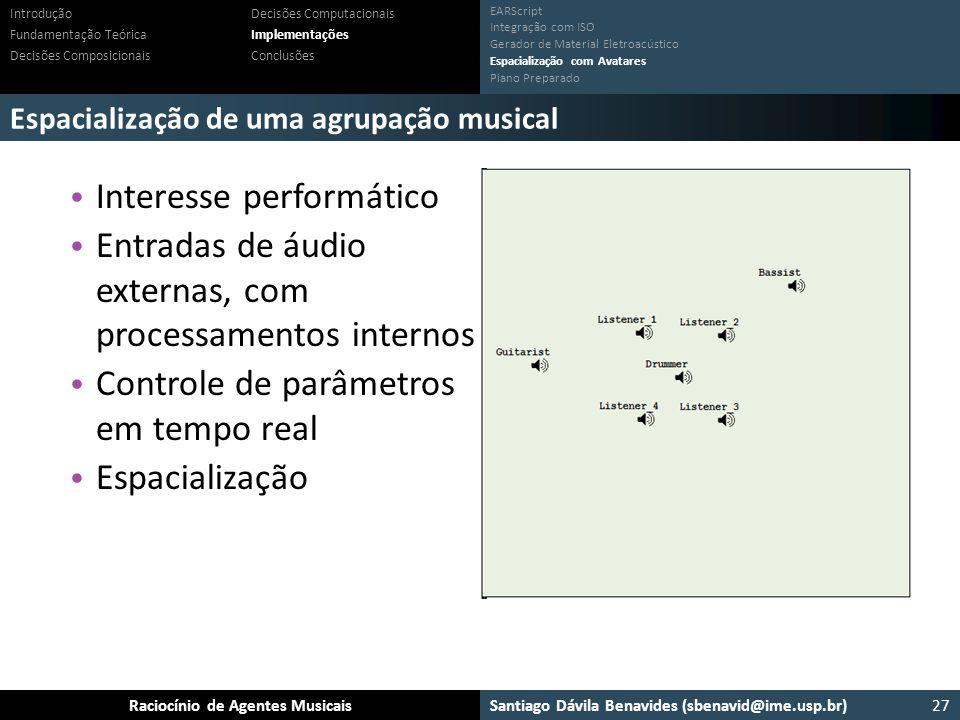Santiago Dávila Benavides (sbenavid@ime.usp.br) Ensemble: Um arcabouço para sistemas multiagente musicaisRaciocínio de Agentes Musicais Espacialização