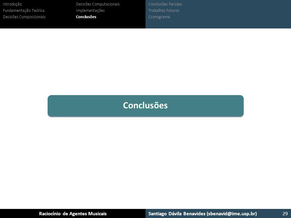 Santiago Dávila Benavides (sbenavid@ime.usp.br) Ensemble: Um arcabouço para sistemas multiagente musicaisRaciocínio de Agentes Musicais Conclusões Par