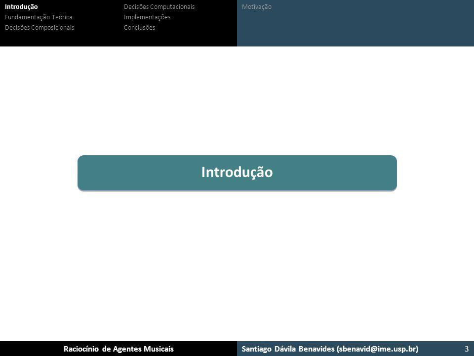 Santiago Dávila Benavides (sbenavid@ime.usp.br) Ensemble: Um arcabouço para sistemas multiagente musicaisRaciocínio de Agentes Musicais Introdução Fun