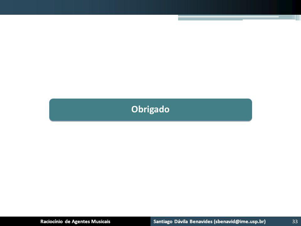 Santiago Dávila Benavides (sbenavid@ime.usp.br) Ensemble: Um arcabouço para sistemas multiagente musicaisRaciocínio de Agentes Musicais Obrigado 33