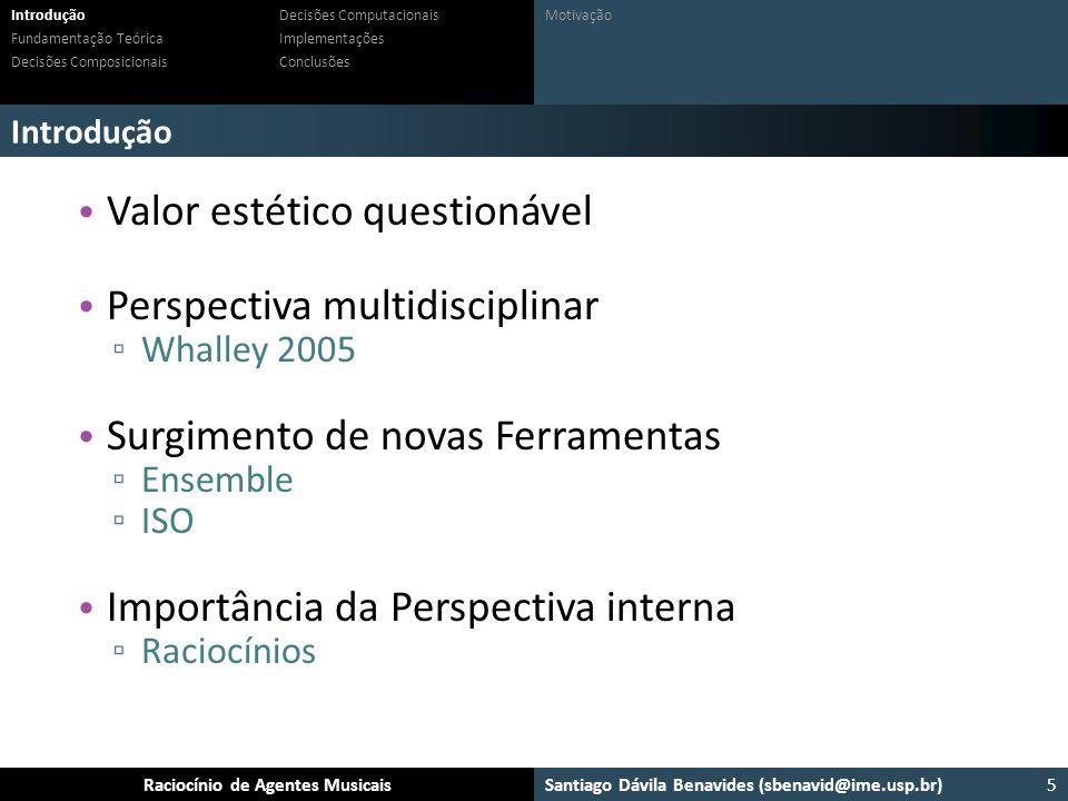 Santiago Dávila Benavides (sbenavid@ime.usp.br) Ensemble: Um arcabouço para sistemas multiagente musicaisRaciocínio de Agentes Musicais Introdução Mot