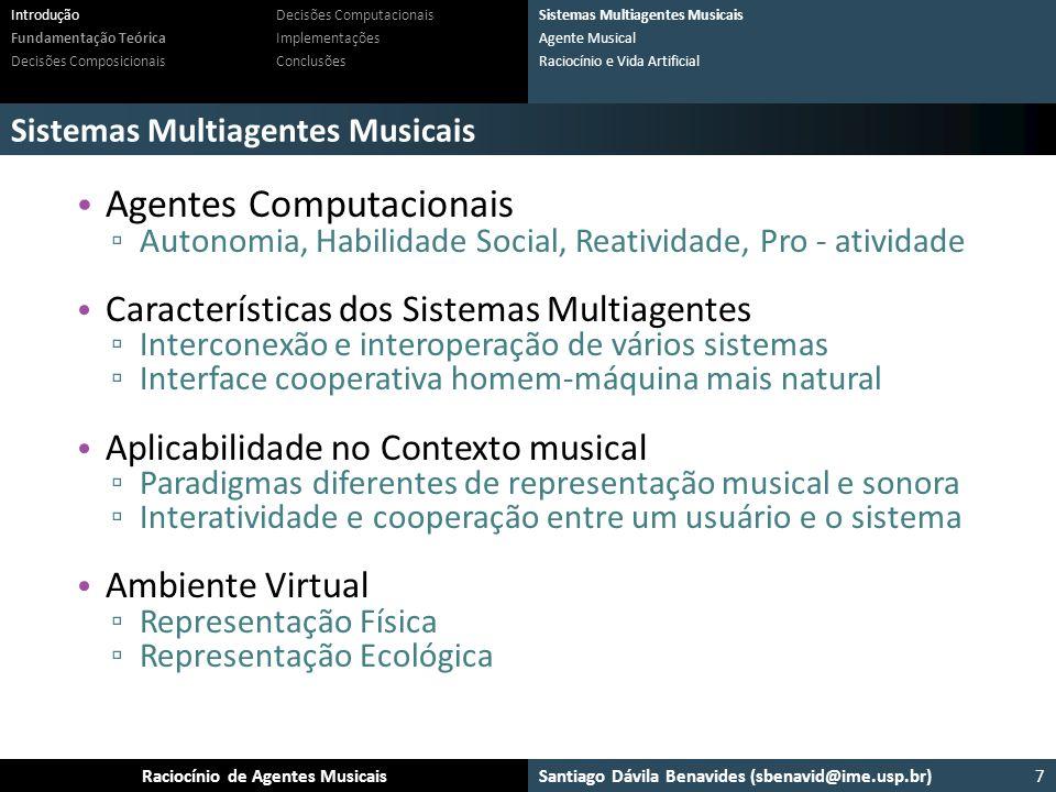 Santiago Dávila Benavides (sbenavid@ime.usp.br) Ensemble: Um arcabouço para sistemas multiagente musicaisRaciocínio de Agentes Musicais Sistemas Multi