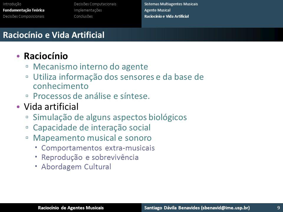 Santiago Dávila Benavides (sbenavid@ime.usp.br) Ensemble: Um arcabouço para sistemas multiagente musicaisRaciocínio de Agentes Musicais Raciocínio e V