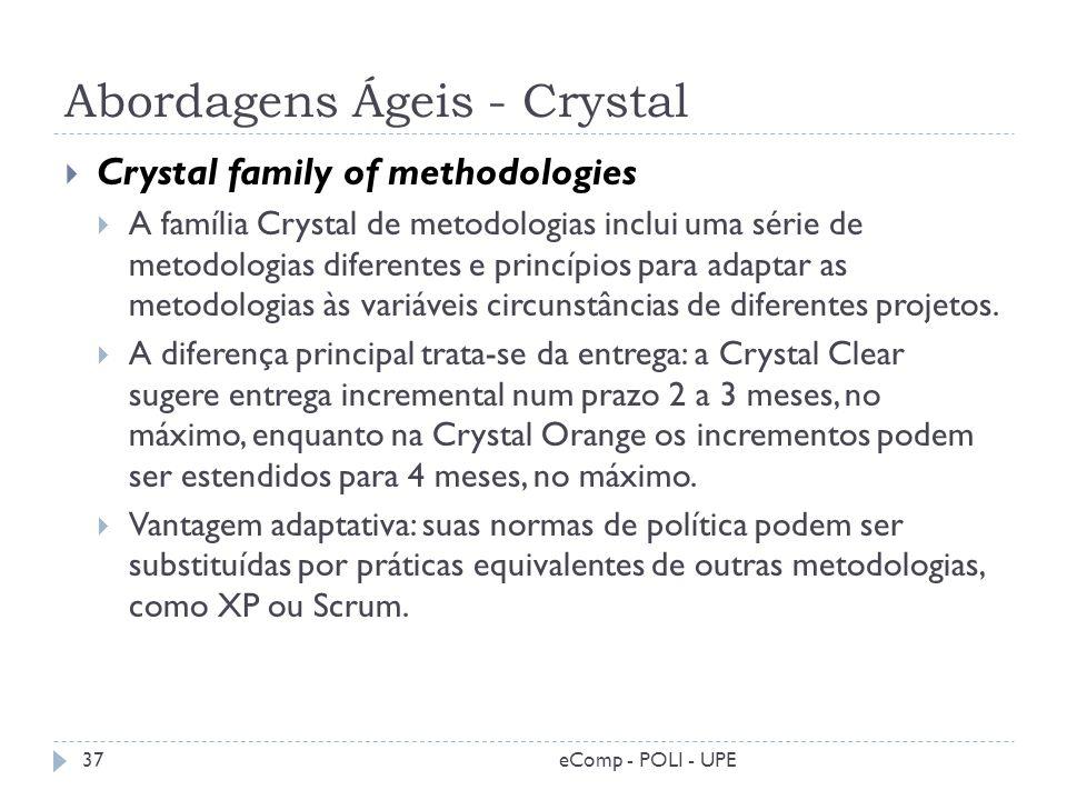 Abordagens Ágeis - Crystal Crystal family of methodologies A família Crystal de metodologias inclui uma série de metodologias diferentes e princípios