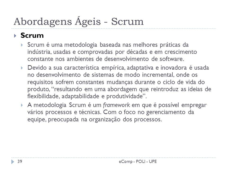 Abordagens Ágeis - Scrum Scrum Scrum é uma metodologia baseada nas melhores práticas da indústria, usadas e comprovadas por décadas e em crescimento c